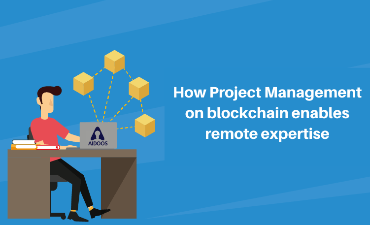How Project Management on Blockchain Enables Remote Expertise