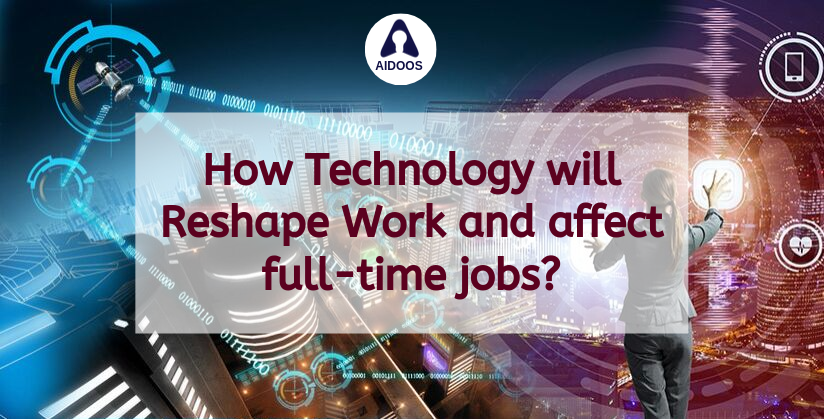 How technology will reshape work and affect full-time jobs?
