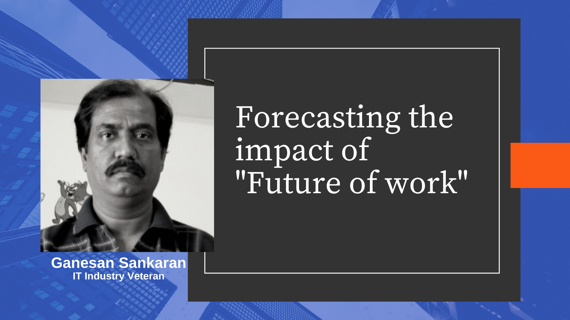 Interview with Ganesan Sankaran - His views on technology and Future of Work